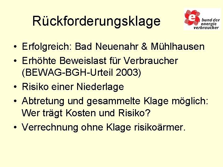 Rückforderungsklage • Erfolgreich: Bad Neuenahr & Mühlhausen • Erhöhte Beweislast für Verbraucher (BEWAG-BGH-Urteil 2003)