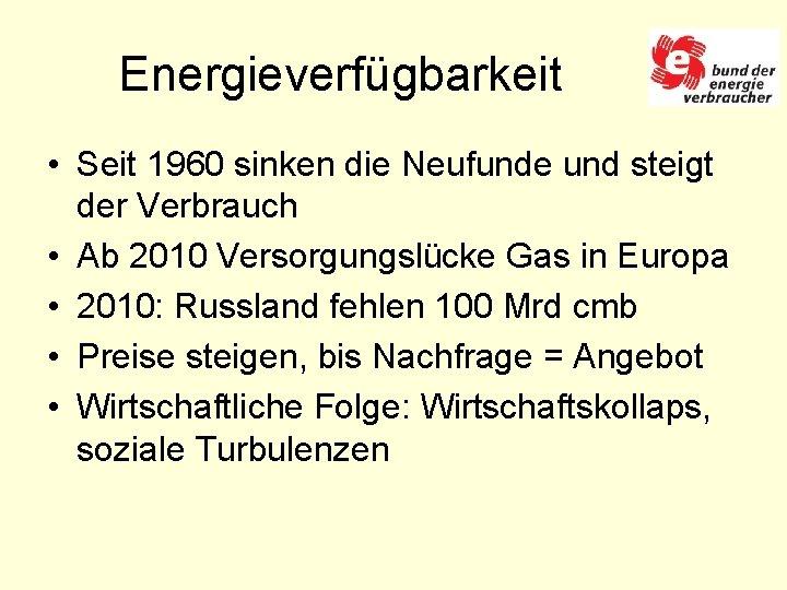 Energieverfügbarkeit • Seit 1960 sinken die Neufunde und steigt der Verbrauch • Ab 2010