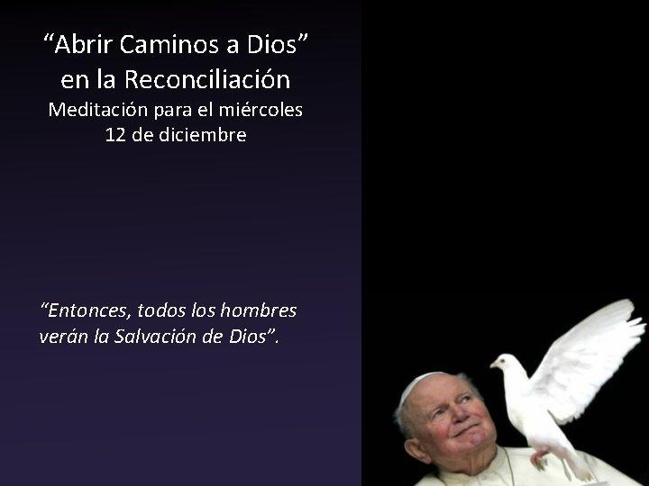 """""""Abrir Caminos a Dios"""" en la Reconciliación Meditación para el miércoles 12 de diciembre"""