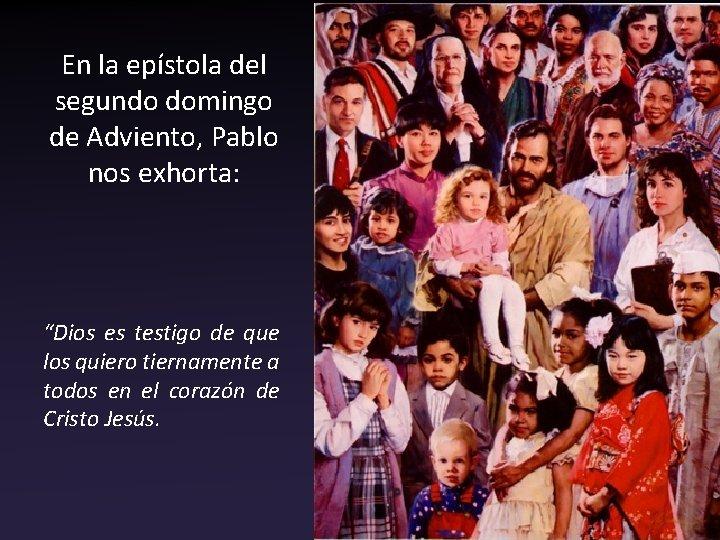 """En la epístola del segundo domingo de Adviento, Pablo nos exhorta: """"Dios es testigo"""