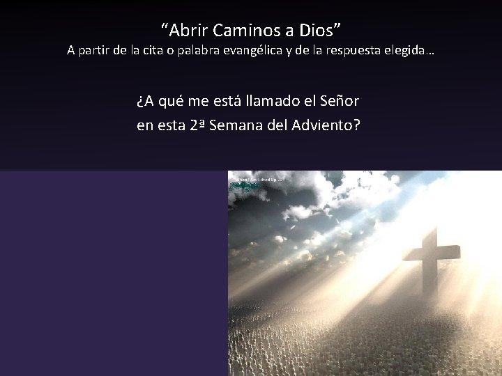 """""""Abrir Caminos a Dios"""" A partir de la cita o palabra evangélica y de"""