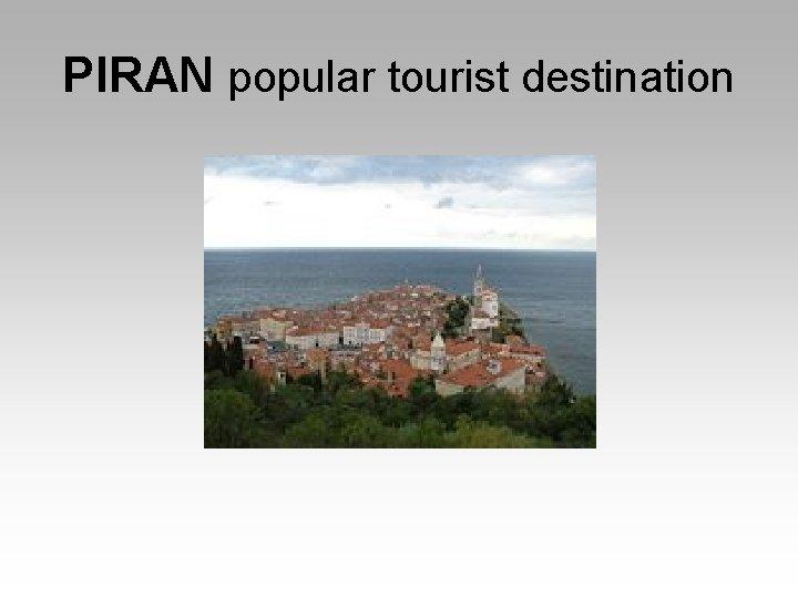 PIRAN popular tourist destination