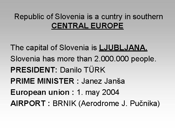 Republic of Slovenia is a cuntry in southern CENTRAL EUROPE The capital of