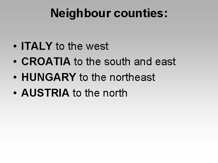 Neighbour counties: • • ITALY to the west CROATIA to the south and east