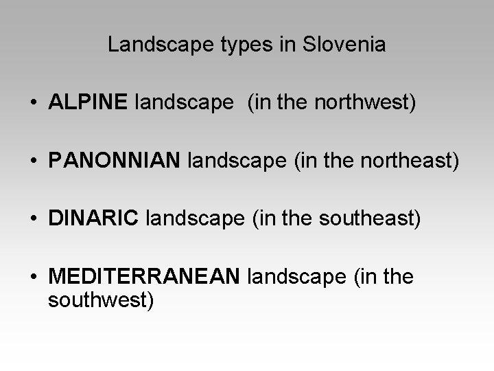 Landscape types in Slovenia • ALPINE landscape (in the northwest) • PANONNIAN landscape