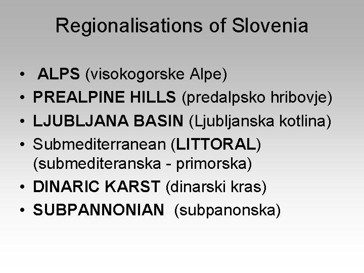 Regionalisations of Slovenia • • ALPS (visokogorske Alpe) PREALPINE HILLS (predalpsko hribovje) LJUBLJANA BASIN