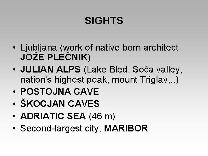 SIGHTS • Ljubljana (work of native born architect JOŽE PLEČNIK) • JULIAN ALPS (Lake