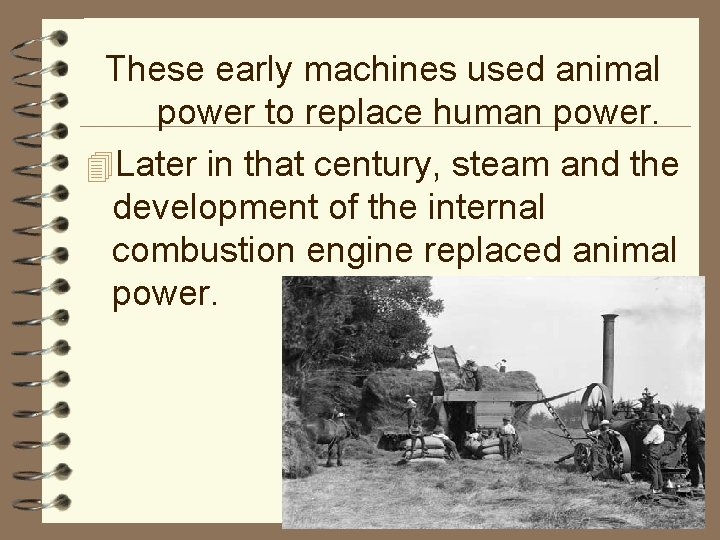These early machines used animal power to replace human power. 4 Later in that