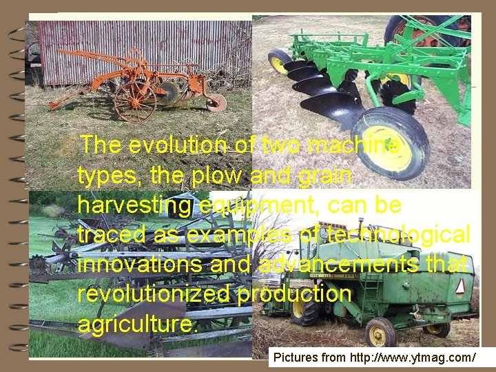 4 The evolution of two machine types, the plow and grain harvesting equipment, can