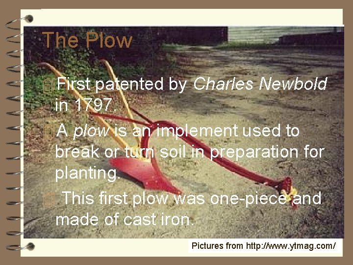 The Plow 4 First patented by Charles Newbold in 1797. 4 A plow is