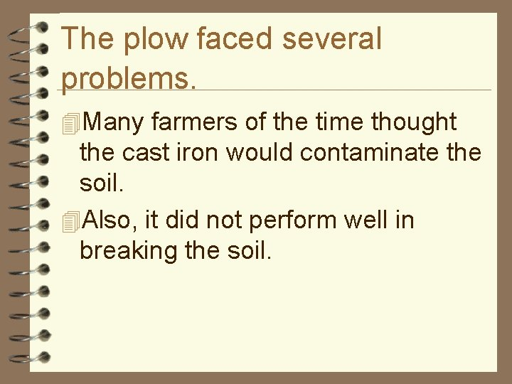 The plow faced several problems. 4 Many farmers of the time thought the cast