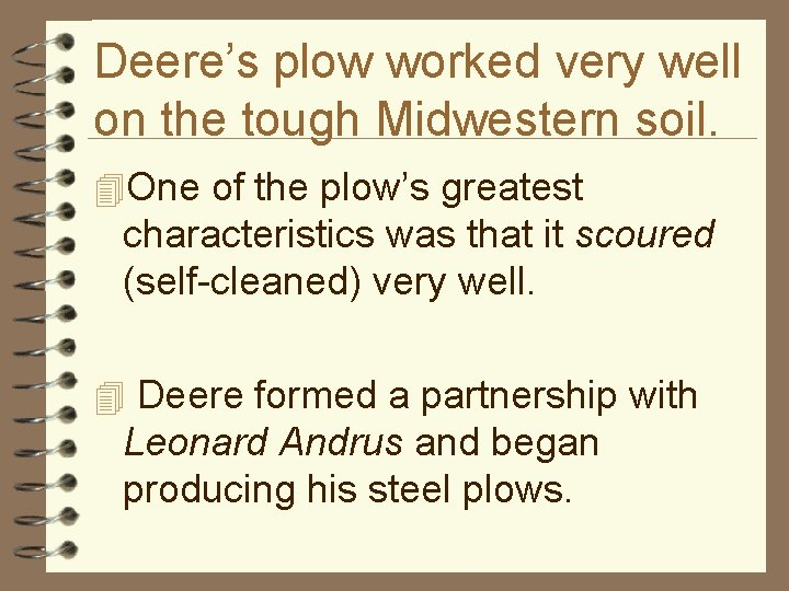Deere's plow worked very well on the tough Midwestern soil. 4 One of the
