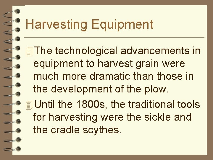 Harvesting Equipment 4 The technological advancements in equipment to harvest grain were much more