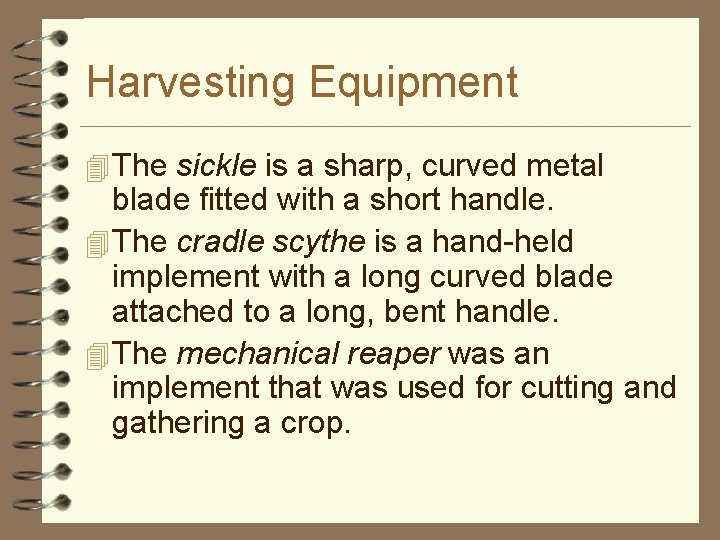 Harvesting Equipment 4 The sickle is a sharp, curved metal blade fitted with a