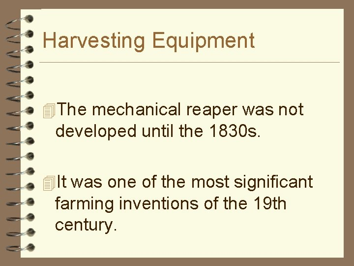 Harvesting Equipment 4 The mechanical reaper was not developed until the 1830 s. 4