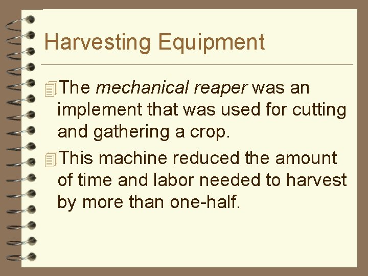 Harvesting Equipment 4 The mechanical reaper was an implement that was used for cutting