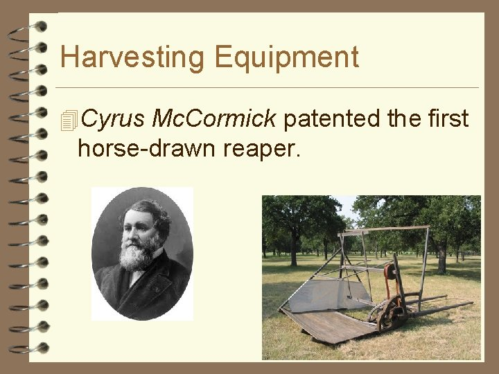 Harvesting Equipment 4 Cyrus Mc. Cormick patented the first horse-drawn reaper.