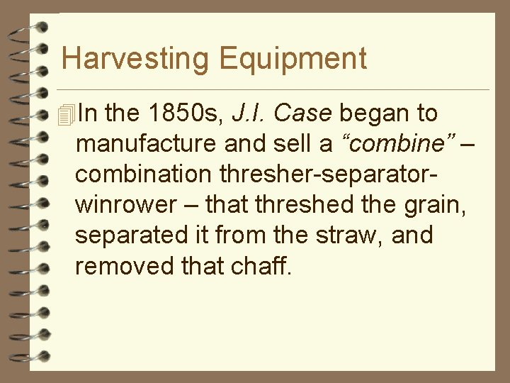 Harvesting Equipment 4 In the 1850 s, J. I. Case began to manufacture and