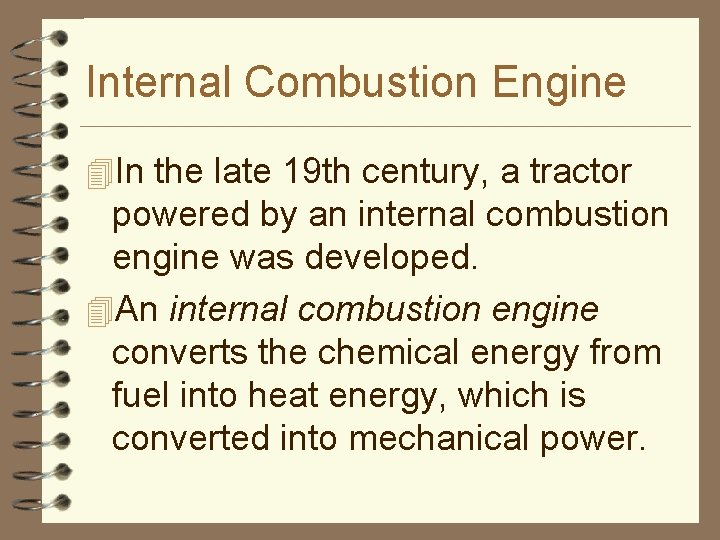 Internal Combustion Engine 4 In the late 19 th century, a tractor powered by