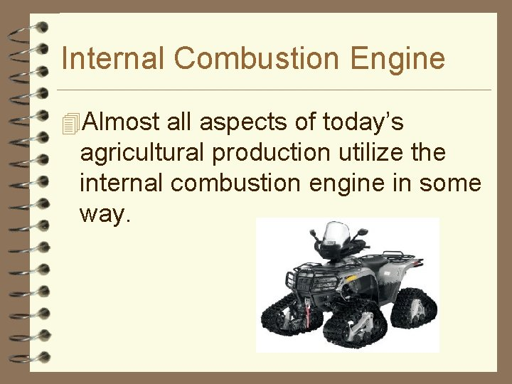 Internal Combustion Engine 4 Almost all aspects of today's agricultural production utilize the internal