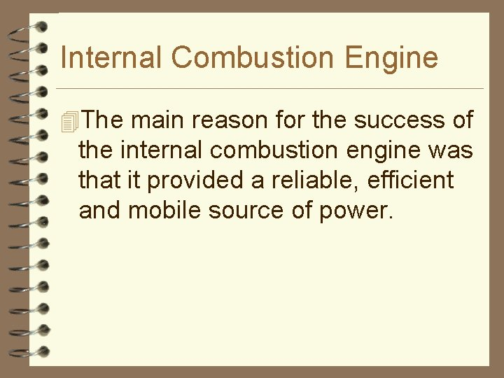 Internal Combustion Engine 4 The main reason for the success of the internal combustion