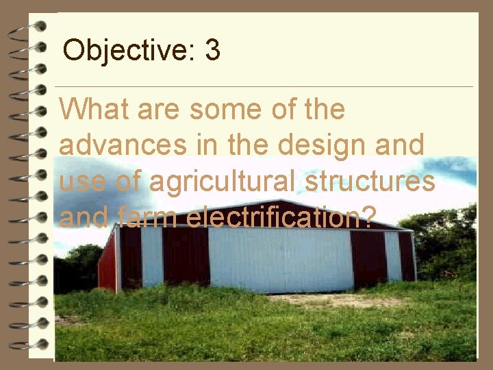 Objective: 3 What are some of the advances in the design and use of