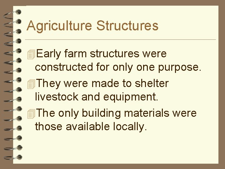 Agriculture Structures 4 Early farm structures were constructed for only one purpose. 4 They