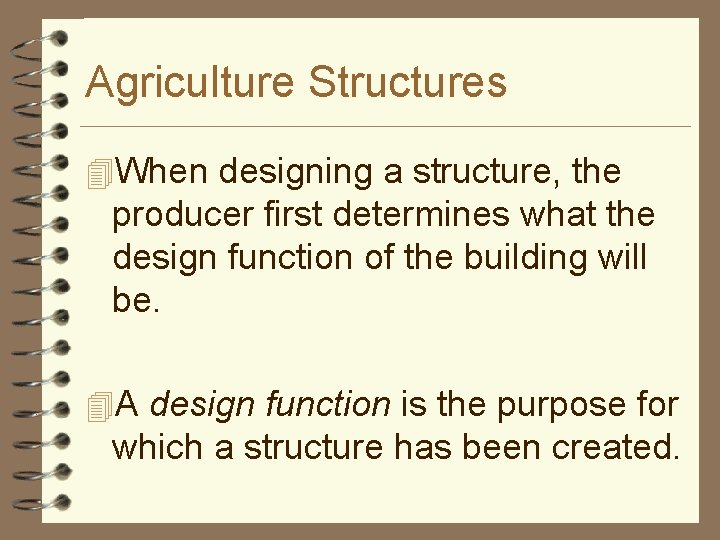 Agriculture Structures 4 When designing a structure, the producer first determines what the design