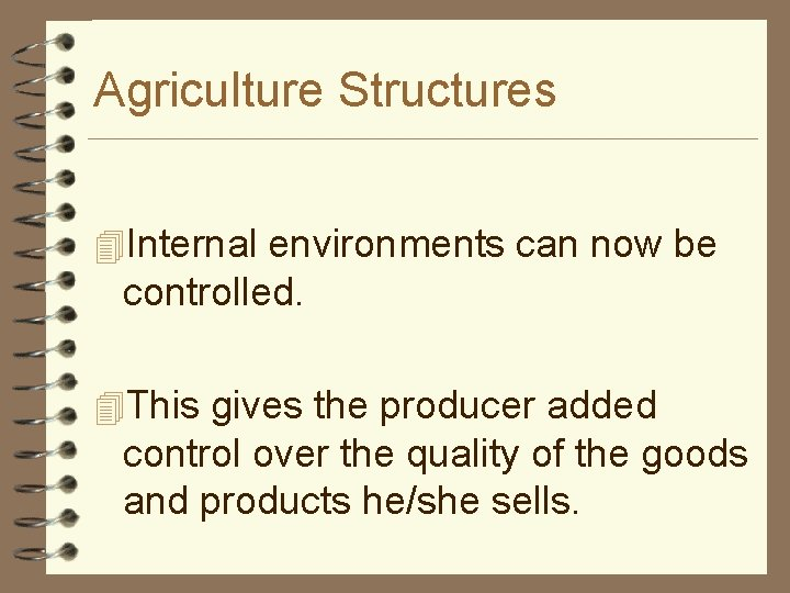 Agriculture Structures 4 Internal environments can now be controlled. 4 This gives the producer