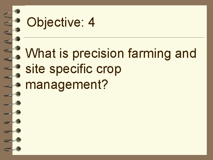 Objective: 4 What is precision farming and site specific crop management?