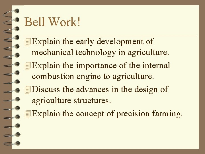 Bell Work! 4 Explain the early development of mechanical technology in agriculture. 4 Explain
