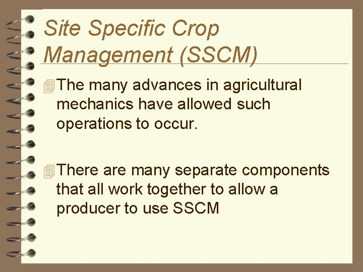 Site Specific Crop Management (SSCM) 4 The many advances in agricultural mechanics have allowed