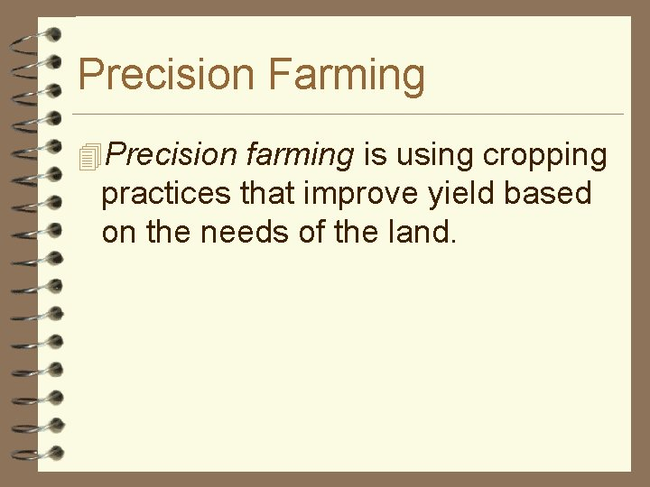 Precision Farming 4 Precision farming is using cropping practices that improve yield based on