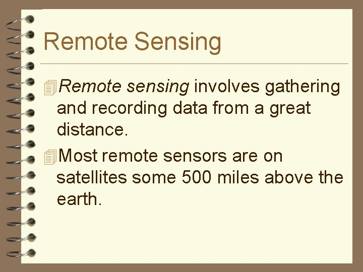 Remote Sensing 4 Remote sensing involves gathering and recording data from a great distance.