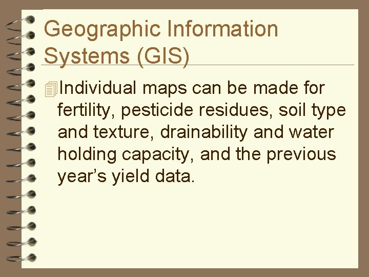 Geographic Information Systems (GIS) 4 Individual maps can be made for fertility, pesticide residues,