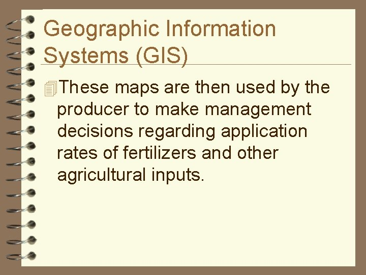 Geographic Information Systems (GIS) 4 These maps are then used by the producer to