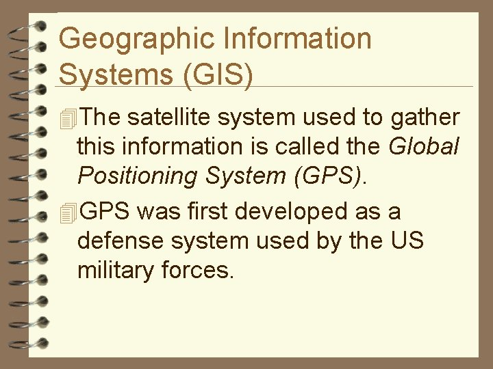 Geographic Information Systems (GIS) 4 The satellite system used to gather this information is