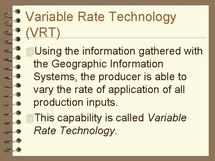 Variable Rate Technology (VRT) 4 Using the information gathered with the Geographic Information Systems,