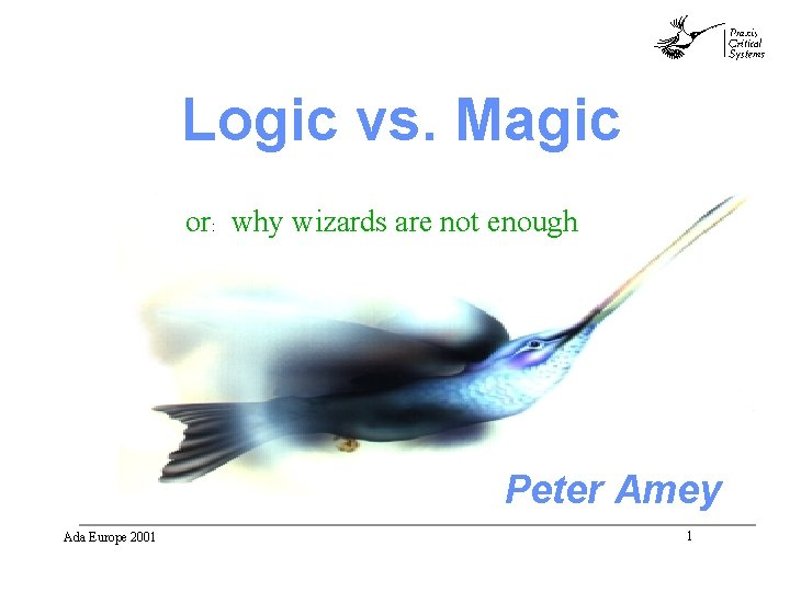 abc Logic vs. Magic or: why wizards are not enough Peter Amey Ada Europe