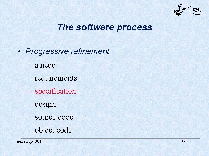 abc The software process • Progressive refinement: – a need – requirements – specification