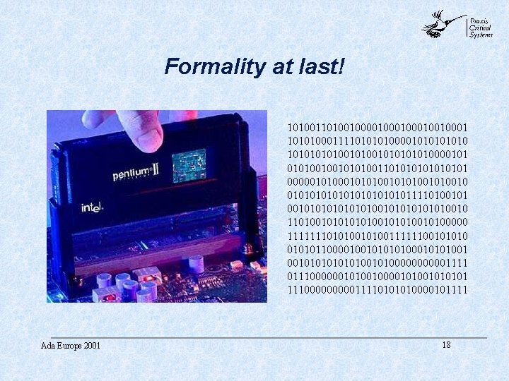 abc Formality at last! 1010010000100010010001 10101000111101000010101001010100001010010010101001101010101 0000010101001010010 0101010101011110100101010100101010010 110100101010010100000 1111111010100111111001010101100001001010001010100101000001111 0111000000101001010101 111000001111010000101111 Ada Europe