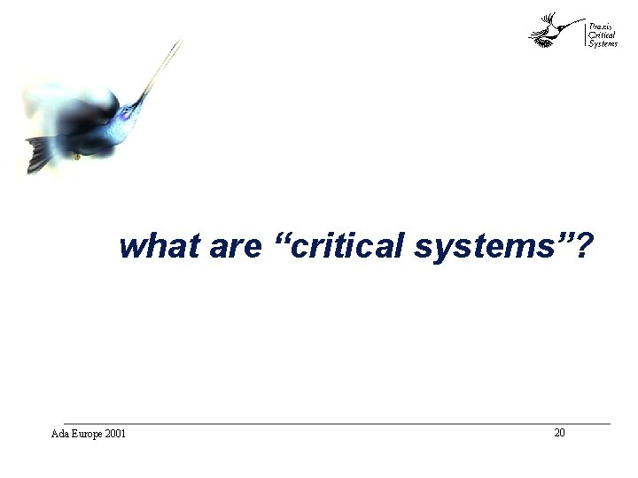 """abc what are """"critical systems""""? Ada Europe 2001 20"""