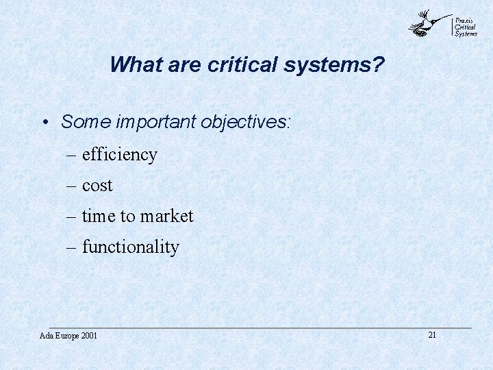 abc What are critical systems? • Some important objectives: – efficiency – cost –