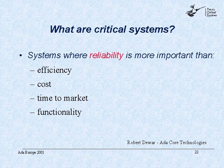 abc What are critical systems? • Systems where reliability is more important than: –