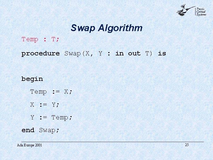 abc Swap Algorithm Temp : T; procedure Swap(X, Y : in out T) is