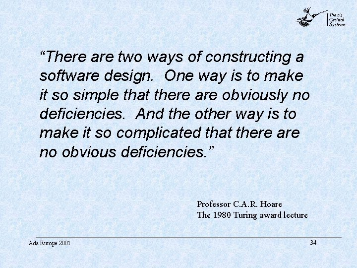"""abc """"There are two ways of constructing a software design. One way is to"""