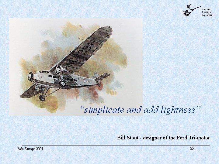 "abc ""simplicate and add lightness"" Bill Stout - designer of the Ford Tri-motor Ada"