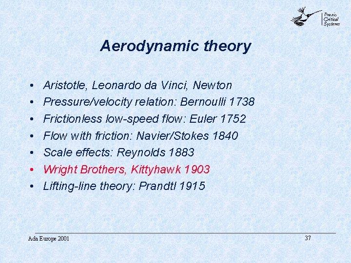 abc Aerodynamic theory • • Aristotle, Leonardo da Vinci, Newton Pressure/velocity relation: Bernoulli 1738