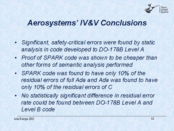 abc Aerosystems' IV&V Conclusions • Significant, safety-critical errors were found by static analysis in