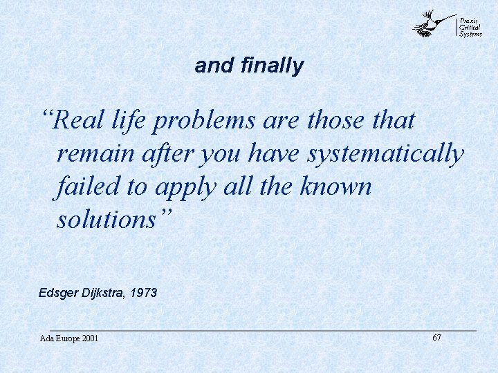"""abc and finally """"Real life problems are those that remain after you have systematically"""